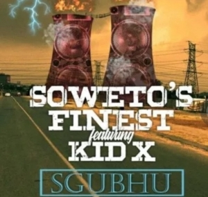 "Soweto's Finest - Sgubhu"" Ft. Kid X"